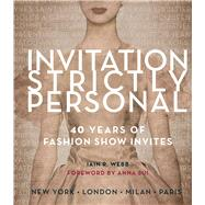 Invitation Strictly Personal 40 Years of Fashion Show Invites by Webb, Iain R.; Sui, Anna, 9781847960849