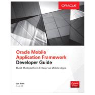 Oracle Mobile Application Framework Developer Guide: Build Multiplatform Enterprise Mobile Apps by Bors, Luc, 9780071830850