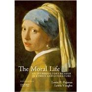 The Moral Life An Introductory Reader in Ethics and Literature by Pojman, Louis P.; Vaughn, Lewis, 9780199950850