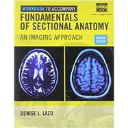 Workbook for Lazo's Fundamentals of Sectional Anatomy: An Imaging Approach, 2nd by Lazo, Denise L., 9781133960850