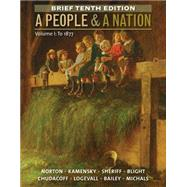 A People and a Nation, Volume I: To 1877, Brief Edition by Norton, Mary Beth; Kamensky, Jane; Sheriff, Carol; Blight, David W.; Chudacoff, Howard, 9781285430850