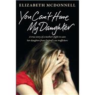 You Can't Have My Daughter by Mcdonnell, Elizabeth, 9781447270850