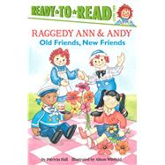 Raggedy Ann & Andy: Old Friends, New Friends by Hall, Patricia; Winfield, Alison, 9781481450850