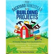 The Backyard Homestead Book of Building Projects by Carlsen, Spike, 9781612120850