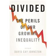 Divided: The Perils of Our Growing Inequality by Johnston, David Cay, 9781620970850