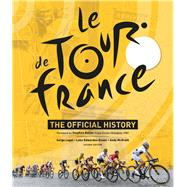 Le Tour de France The Official History by Laget, Serge; Edwardes-Evans, Luke; McGrath, Andy; Roche, Stephen, 9781787390850