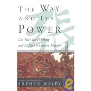 The Way and Its Power; Lao Tzu's Tao Te Ching and Its Place in Chinese Thought by Translated by Arthur Waley, 9780802150851