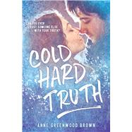 Cold Hard Truth by Brown, Anne Greenwood, 9780807580851