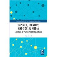 Gay Men, Identity, and Social Media: The Culture of Participatory Reluctance by Cassidy; Elija, 9781138830851