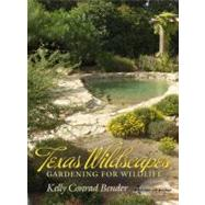 Texas Wildscapes: Gardening for Wildlife, The Texas A & M Nature Guides Edition by Bender, Kelly Conrad, 9781603440851