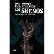 El fin de los sueños / The End of the Dreams by Campbell, Gabriella; Cotrina, José Antonio, 9788415880851