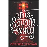 This Savage Song by Schwab, Victoria, 9780062380852