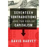 Seventeen Contradictions and the End of Capitalism by Harvey, David, 9780190230852