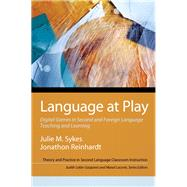 Language at Play Digital Games in Second and Foreign Language Teaching and Learning
