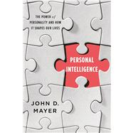 Personal Intelligence The Power of Personality and How It Shapes Our Lives by Mayer, John D., 9780374230852