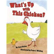 What's Up With This Chicken? by Sutton, Jane; Welling, Peter J., 9781455620852