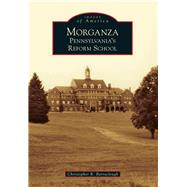 Morganza: Pennsylvania's Reform School by Barraclough, Christopher R., 9781467120852