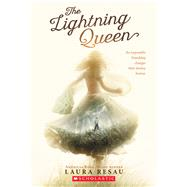 The Lightning Queen by Resau, Laura, 9780545800853