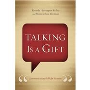 Talking Is a Gift Communication Skills for Women by Kelley, Rhonda; Brennan, Monica Rose, 9781433690853
