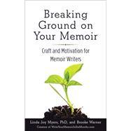 Breaking Ground on Your Memoir by Myers, Linda Joy, Ph.d.; Warner, Brooke, 9781631520853