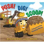 Push! Dig! Scoop! A Construction Counting Rhyme by Greene, Rhonda Gowler; Kirk, Daniel, 9781681190853
