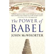 The Power of Babel: A Natural History of Language by McWhorter, John, 9780060520854