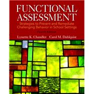 Functional Assessment Strategies to Prevent and Remediate Challenging Behavior in School Settings, Pearson eText with Loose-Leaf Version -- Access Card Package by Chandler, Lynette K.; Dahlquist, Carol M., 9780133570854