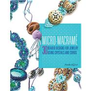 Micro-Macrame 30 Beaded Designs for Jewelry Using Crystals and Cords by deGroot, Annika, 9780312380854