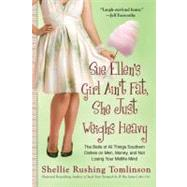 Sue Ellen's Girl Ain't Fat, She Just Weighs Heavy : The Belle of All Things Southern Dishes on Men, Money, and Not Losing Your Midlife Mind by Tomlinson, Shellie Rushing, 9780425240854