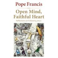 Open Mind, Faithful Heart: Reflections on Following Jesus by Pope Francis; Bergoglio, Jorge Mario; Larrázabal, Gustavo; Owens, Joseph, 9780824520854