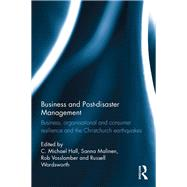 Business and Post-disaster Management: Business, organisational and consumer resilience and the Christchurch earthquakes by Hall; C. Michael, 9781138890855