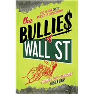 The Bullies of Wall Street This Is How Greed Messed Up Our Economy by Bair, Sheila, 9781481400855