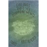 Siblings and Other Disappointments by Heacock, Kait, 9781932010855