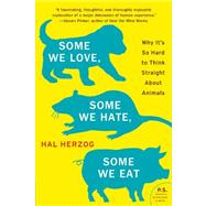 Some We Love, Some We Hate, Some We Eat: Why It's So Hard to Think Straight About Animals by Herzog, Hal, 9780061730856