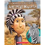 What If You Had Animal Hair? by Markle, Sandra; McWilliam, Howard, 9780545630856