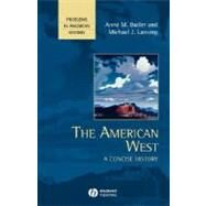 The American West A Concise History by Butler, Anne M.; Lansing, Michael J., 9780631210856