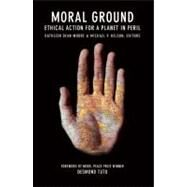 Moral Ground Ethical Action for a Planet in Peril by Moore, Kathleen  Dean; Nelson, Michael P., 9781595340856