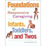 Foundations of Responsive Caregiving: Infants, Toddlers, and Twos by Barbre, Jean, 9781605540856