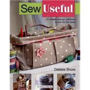 Sew Useful Simple Storage Solutions to Sew for the Home by Shore, Debbie, 9781782210856
