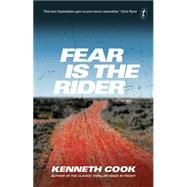 Fear Is the Rider by Cook, Kenneth, 9781925240856