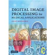 Digital Image Processing for Medical Applications by Geoff Dougherty, 9780521860857