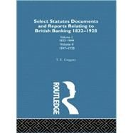 Select Statutes, Documents and Reports Relating to British Banking, 1832-1928 by Gregory,Theodore, 9781138010857