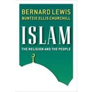 Islam The Religion and the People by Lewis, Bernard Ellis; Churchill, Buntzie Ellis, 9780132230858