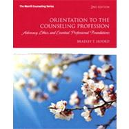 Orientation to the Counseling Profession Advocacy, Ethics, and Essential Professional Foundations by Erford, Bradley T., 9780132850858