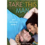 Take This Man Gay Romance Stories by Plakcy, Neil, 9781627780858