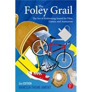 The Foley Grail: The Art of Performing Sound for Film, Games, and Animation by Theme Ament; Vanessa, 9780415840859