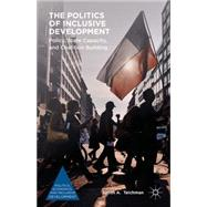 The Politics of Inclusive Development Policy, State Capacity, and Coalition Building by Teichman, Judith A., 9781137550859