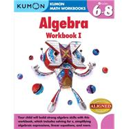 Algebra I: Grades 6-8 by Kumon Publishing Co., Ltd., 9781935800859