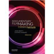 Documentary Filmmaking A Contemporary Field Guide by Hewitt, John; Vazquez, Gustavo, 9780199300860