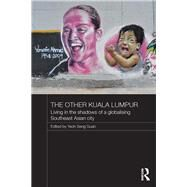 The Other Kuala Lumpur: Living in the Shadows of a Globalising Southeast Asian City by Seng Guan; Yeoh, 9780415730860